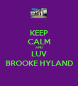 KEEP CALM AND LUV BROOKE HYLAND - Personalised Poster large