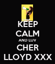 KEEP CALM AND LUV CHER LLOYD XXX - Personalised Poster large