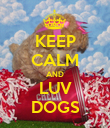 KEEP CALM AND LUV DOGS - Personalised Poster small