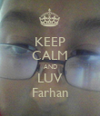 KEEP CALM AND LUV Farhan - Personalised Poster large
