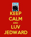 KEEP CALM AND LUV JEDWARD - Personalised Poster large