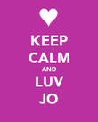 KEEP CALM AND LUV JO - Personalised Poster large