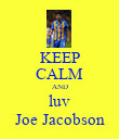 KEEP CALM AND luv Joe Jacobson - Personalised Poster large