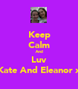 Keep Calm And Luv Kate And Eleanor x - Personalised Poster large