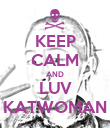 KEEP CALM AND LUV KATWOMAN - Personalised Poster large