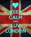 KEEP CALM AND LUV LONDON - Personalised Poster large