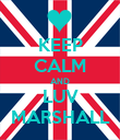 KEEP CALM AND LUV MARSHALL - Personalised Poster large