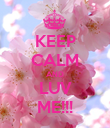 KEEP CALM AND LUV ME!!! - Personalised Poster large