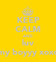 KEEP CALM AND luv my boyyy xoxo - Personalised Poster large