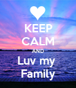 KEEP CALM AND Luv my  Family - Personalised Poster large