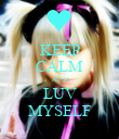 KEEP CALM AND LUV MYSELF - Personalised Poster large
