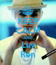 KEEP CALM AND Luv Ren - Personalised Poster large