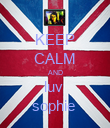 KEEP CALM AND luv  sophie  - Personalised Poster large