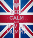 KEEP CALM AND LUV UR MUMMY - Personalised Poster large