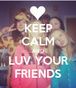 KEEP CALM AND LUV YOUR FRIENDS - Personalised Poster large