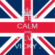 KEEP CALM AND •~LV~• VICKY . - Personalised Poster large