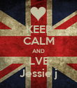 KEEP CALM AND LVE Jessie j - Personalised Poster large