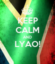 KEEP CALM AND LYAO!  - Personalised Poster large