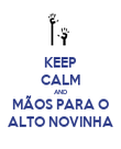 KEEP CALM AND MÃOS PARA O ALTO NOVINHA - Personalised Poster large