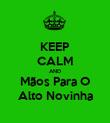 KEEP CALM AND Mãos Para O Alto Novinha - Personalised Poster large