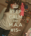 KEEP CALM AND M.A.A #15~ - Personalised Poster large