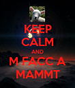 KEEP CALM AND M FACC A MAMMT - Personalised Poster large