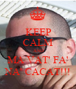 KEEP CALM AND MA VAT' FA' NA' CACAT!!! - Personalised Poster large
