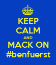 KEEP CALM AND MACK ON #benfuerst - Personalised Poster large