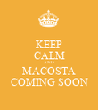 KEEP CALM AND MACOSTA COMING SOON - Personalised Poster large