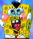 KEEP CALM AND Maddie ON - Personalised Poster large