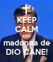 KEEP CALM AND madonna de DIO CANE! - Personalised Poster large