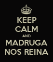 KEEP CALM AND MADRUGA NOS REINA - Personalised Poster large