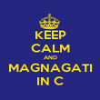 KEEP CALM AND MAGNAGATI IN C - Personalised Poster large