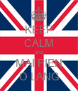 KEEP CALM and MAI PIEN O LANG - Personalised Poster large
