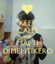 KEEP CALM AND MAI TI DIMENTIKERO - Personalised Poster large