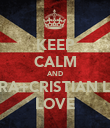KEEP CALM AND MAIRA+CRISTIAN LOVE LOVE - Personalised Poster large