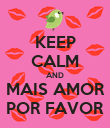 KEEP CALM AND MAIS AMOR POR FAVOR - Personalised Poster large