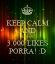 KEEP CALM AND MAIS DE  3.000 LIKES PORRA! :D - Personalised Poster large
