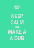 KEEP CALM AND MAKE A A DUB - Personalised Poster large