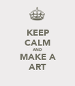 KEEP CALM AND MAKE A ART - Personalised Poster large