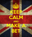 KEEP CALM AND MAKE A BET - Personalised Poster large