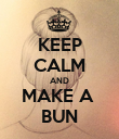 KEEP CALM AND MAKE A  BUN - Personalised Poster large