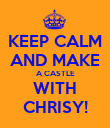 KEEP CALM AND MAKE A CASTLE WITH CHRISY! - Personalised Poster large