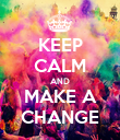 KEEP CALM AND MAKE A CHANGE - Personalised Poster large