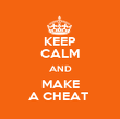 KEEP CALM AND MAKE A CHEAT  - Personalised Poster large