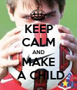 KEEP CALM AND MAKE  A CHILD - Personalised Poster large