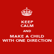 KEEP CALM AND MAKE A CHILD WITH ONE DIRECTION - Personalised Poster large