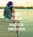 KEEP CALM AND MAKE A DECISION - Personalised Poster large