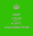 KEEP CALM AND MAKE A EP!C  ASSASINATION - Personalised Poster large