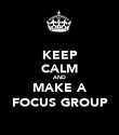 KEEP CALM AND MAKE A FOCUS GROUP - Personalised Poster large